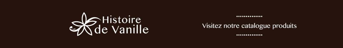 Histoire de Vanille, 100% Biologique - Visitez notre catalogue produits